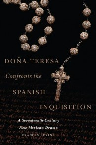 Cover of Frances Levine's new book, 'Dona Teresa Confronts the Spanish Inquisition.' (Oklahoma University Press)